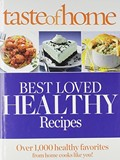 Taste of Home Best Loved HEALTHY Recipes: Over 1,000 healthy favorites for home cooks like you! (Reader's Digest Taste of Home)