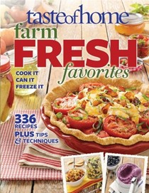 Taste of Home Farm Fresh Favorites: Cook It, Can It, Freeze It