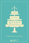 Tea Fit for a Queen: Recipes & Drinks for Afternoon Tea