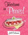 Teatime in Paris!: A Walk Through Easy French Pâtisserie Recipes