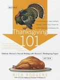 Thanksgiving 101: Foolproof Recipes for Turkey, Stuffings & Dressings, Cranberry Sauce, Pumpkin Pie, & Other Traditional & Contemporary Fare