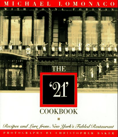 The &quot;21&quot; Cookbook: Recipes and Lore from New York&#39;s Fabled Restaurant