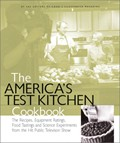 The America's Test Kitchen Cookbook: The Recipes, Equipment Ratings, Food Tastings and Science Experiments from the Hit Public Television Show