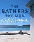 The Bathers' Pavilion Cafe Cookbook