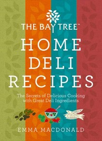 The Bay Tree Home Deli Recipes: The Secrets of Delicious Cooking with Great Deli Ingredients