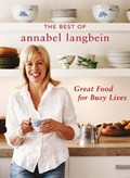 The Best of Annabel Langbein: Great Food for Busy Lives (revised and expanded edition)