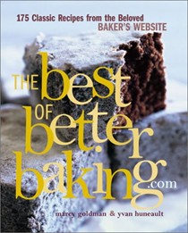 The Best of BetterBaking.com: 175 Classic Recipes from the Beloved Baker's Website