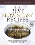 The Best Slow and Easy Recipes: More than 250 Foolproof, Flavor-Packed Roasts, Stews, and Braises that let the Oven Do the Work