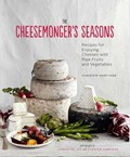 The Cheesemonger's Seasons: Recipes for Enjoying Cheese with Ripe Fruits and Vegetables