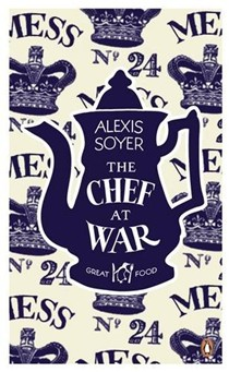 The Chef at War. Alexis Soyer (Great Food)