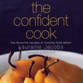 The Confident Cook: The Favourite Food Recipes of Cuisine Food Editor Lauraine Jacobs