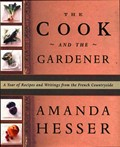 The Cook and the Gardener: A Year of Recipes and Writings for the French Countryside