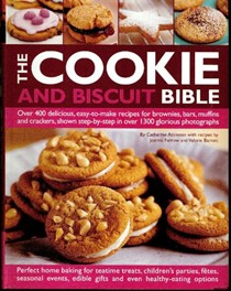 The Cookie and Biscuit Bible: Over 400 Delicious, Easy to Make Recipes for Brownies, Bars, Muffins and Crackers, Shown Step-by-step in Over 1300 Glorious Photographs
