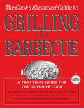 The Cook's Illustrated Guide to Grilling and Barbecue: A Practical Guide for the Outdoor Cook