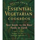 The Essential Vegetarian Cookbook: Your Guide to the Best Foods on Earth: What to Eat, Where to Get it, How to Prepare it