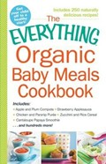 The Everything Organic Baby Meals Cookbook: Includes: Apple and Plum Compote * Strawberry Applesauce * Chicken and Parsnip Puree * Zucchini and Rice Cereal * Cantaloupe Papaya Smoothie...and Hundreds More!