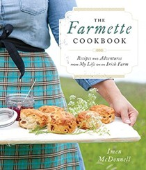 The Farmette Cookbook: Recipes and Adventures from My Life on an Irish Farm