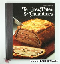 The Good Cook: Terrines, Pâtés & Galantines