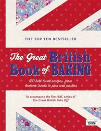The Great British Book of Baking: 120 Best-Loved Recipes from Teatime Treats to Pies and Pasties