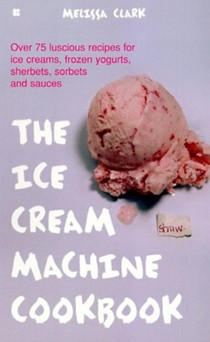 The Ice Cream Machine Cookbook