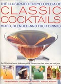 The Illustrated Encyclopedia of Classic Cocktails: Mixed, Blended and Fruit Drinks