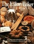 The Italian Baker: The Classic Tastes of the Italian Countryside--Its Breads, Pizza, Focacce, Cakes, Pastries & Cookies