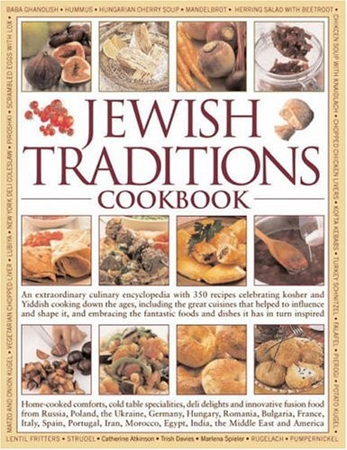 The Jewish Traditions Cookbook: An Extraordinary Culinary Encyclopedia with 400 Recipes and 1500 Colour Photographs Celebrating Jewish Cooking Down the Ages, Including the Great Cuisines That Helped to Influence and Shape it