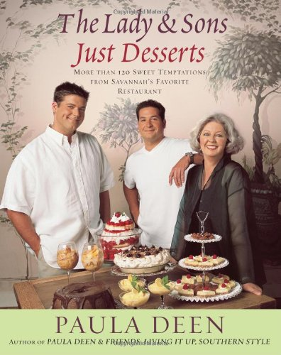 The Lady &amp; Sons Just Desserts: More Than 120 Sweet Temptations from Savannah&#39;s Favorite Restaurant