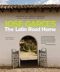 The Latin Road Home: Signature Meals from Ecuador, Cuba, Mexico, Peru, and Spain