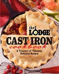 The Lodge Cast Iron Cookbook: A Treasury of Timeless, Delicious Dishes