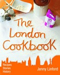 The London Cookbook: Recipes, Stories, History