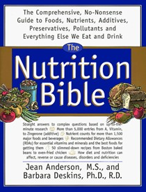 The Nutrition Bible: The Comprehensive, No-Nonsense Guide to Foods, Nutrients, Additives, Preservatives, Pollutants and Everything Else We Eat