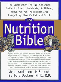 The Nutrition Bible: The Comprehensive, No-Nonsense Guide to Foods, Nutrients, Additives, Preservatives, Pollutants, and Everything Else We Eat