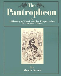 The Pantropheon, The: Or a History of Food and Its Preparation in Ancient Times