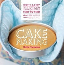 The Pink Whisk Brilliant Baking Step-By-Step Cake Making: All the Essential Techniques with Foolproof Recipes