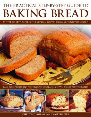 The Practical Step-by-step Guide to Baking Bread