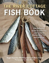 The River Cottage Fish Book: The Definitive Guide to Sourcing and Cooking Sustainable Fish and Seafood