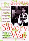 The Savory Way: High Spirited Down-To-Earth Recipes for Savory Vegetable Dishes