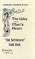 The Settlement Cook Book: The Way to a Man's Heart