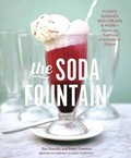 The Soda Fountain: Floats, Sundaes, Egg Creams & More -- Stories and Flavors of an American Original