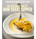 The Splendid Table&#39;s How to Eat Supper: Recipes, Stories, and Opinions from Public Radio&#39;s Award-Winning Food Show