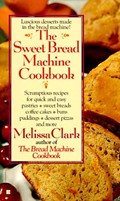 The Sweet Bread Machine Cookbook