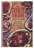 The Turkey Cookbook: One Hundred Seventy-One New Ways to Cook America's Favorite Bird