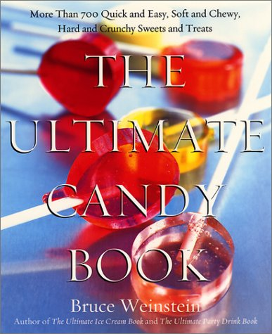 The Ultimate Candy Book: Over 500 Quick And Easy, Soft And Chewy, Hard And Chunky Sweets And Other Treats