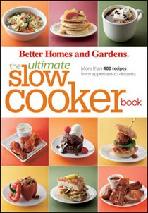 The Ultimate Slow Cooker Book (Better Homes and Gardens Ultimate series): More Than 400 Recipes from Appetizers to Desserts