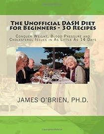 The Unofficial Dash Diet for Beginners - 30 Recipes: Conquer Weight, Blood Pressure and Health Issues in as Little as 14 Days