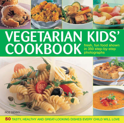 The Vegetarian Kids' Cookbook: Fresh, Fun Food, Shown in 350 Step-by-step Photographs