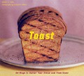 Toast: 60 Ways to Butter Your Bread and Then Some