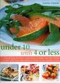 Under 10 with 4 or Less: Frugal Feasts for Busy Cooks - How to Make Fifty Thrifty Recipes with Four Ingredients or Fewer in Ten Minutes or Less