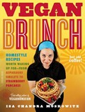 Vegan Brunch: Homestyle Recipes Worth Waking Up For--From Asparagus Omelets to Strawberry Pancakes